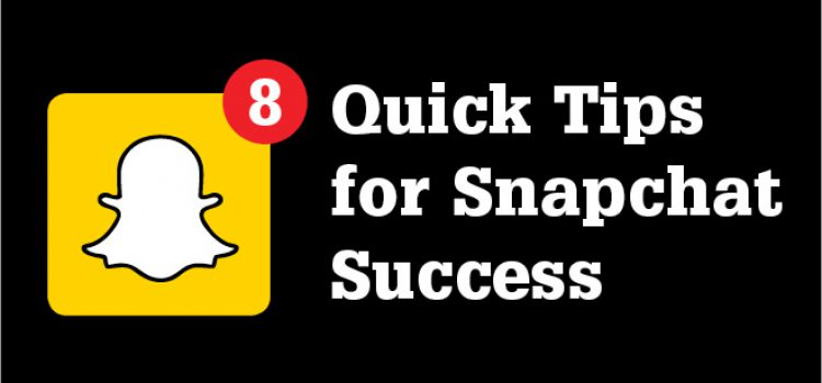 Quick Tips for Snapchat Success